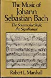 The Music of Johann Sebastian Bach : The Sources, the Style, the Significance, Marshall, Robert L., 0028717821