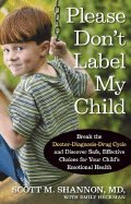 Please Dont Label My Child: Break The Doctor-Diagnosis-Drug Cycle & Discover Safe, Effective Choices For Your Childs Emotional Health -- 2007 publication pdf
