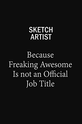 Sketch artist Because Freaking Awesome Is Not An Official Job Title: 6x9 Unlined 120 pages writing notebooks for Women and girls -  Blue Stone Publishers, Paperback