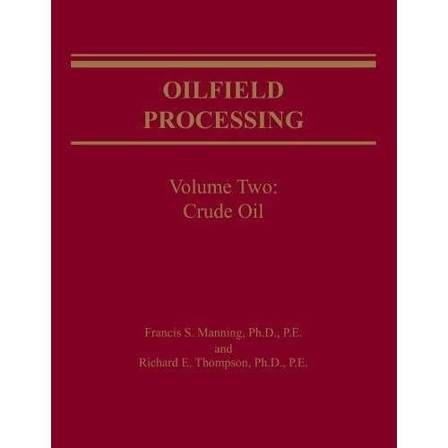 Oilfield Processing of Petroleum Volume 2: Crude Oil: Vol 2