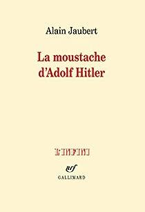 La moustache d'Adolf Hitler et autres essais par Jaubert
