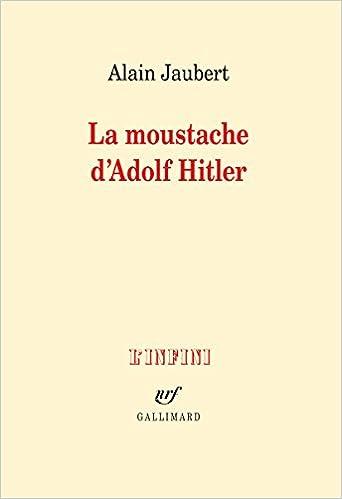La moustache d'Adolf Hitler et autres essais(Rentrée Littéraire 2016) de Alain Jaubert 2016