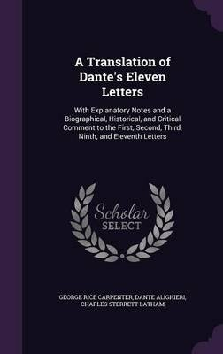 Read Online A Translation of Dante's Eleven Letters : With Explanatory Notes and a Biographical, Historical, and Critical Comment to the First, Second, Third, Ninth, and Eleventh Letters(Hardback) - 2015 Edition PDF