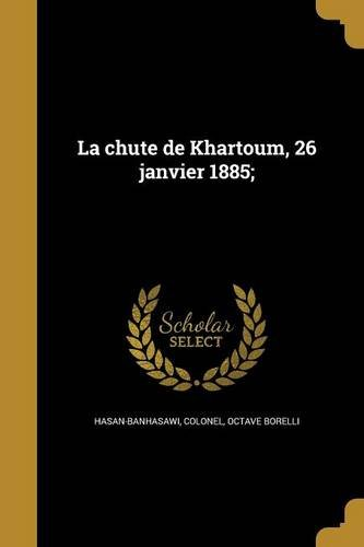 Download La Chute de Khartoum, 26 Janvier 1885; (French Edition) PDF