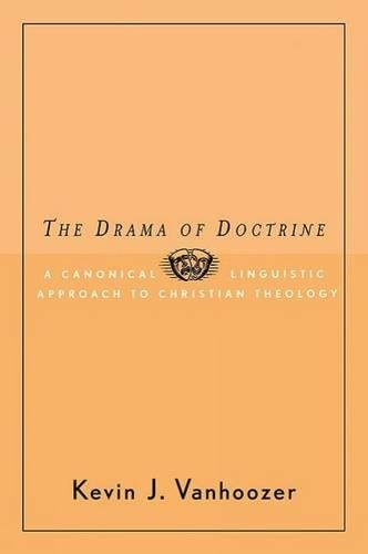The Drama Of Doctrine: A Canonical Linguistic Approach To Christian Doctrine