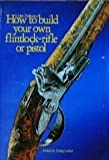 How to Build Your Own Flintlock Rifle or Pistol, Georg Lauber, 0891490035