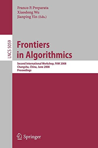 Frontiers in Algorithmics: Second International Workshop, FAW 2008, Changsha, China, June 19-21, 2008, Proceedings (Lecture Notes in Computer Science)