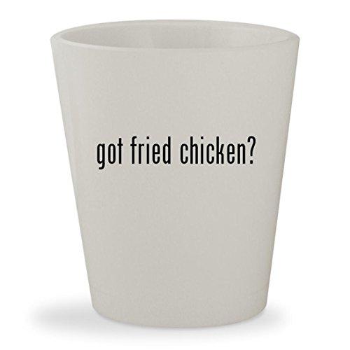 Got Fried Chicken    White Ceramic 1 5Oz Shot Glass