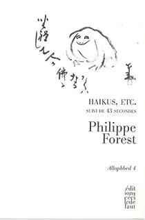 Allaphbed : Tome 4, Haikus, etc. suivi de 43 Secondes par Forest