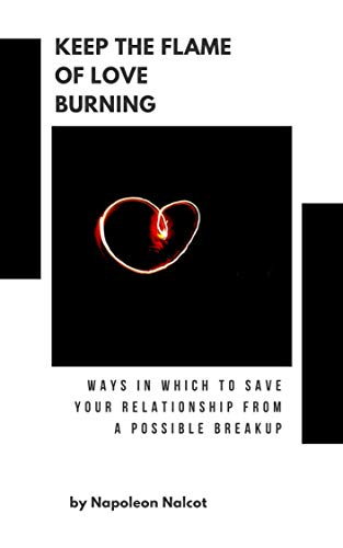 Keep the Flame of Love Burning: Ways In Which to Save Your Relationship from A Possible Breakup