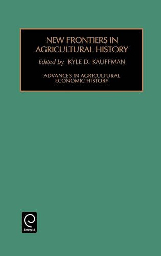 New Frontiers in Agricultural History (Advances in Agricultural Economic History)