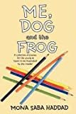 Me, Dog and the Frog, Mona Saba Haddad, 1463445741