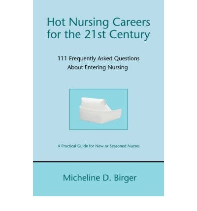 [(Hot Nursing Careers for the 21st Century: 111 Frequently Asked Questions about Entering Nursing)] [Author: Micheline Birger] published on (June, 2008) PDF