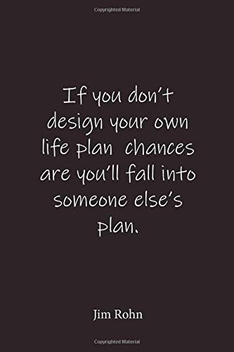 Jim Rohn: If you dont design your own life plan chances are ...