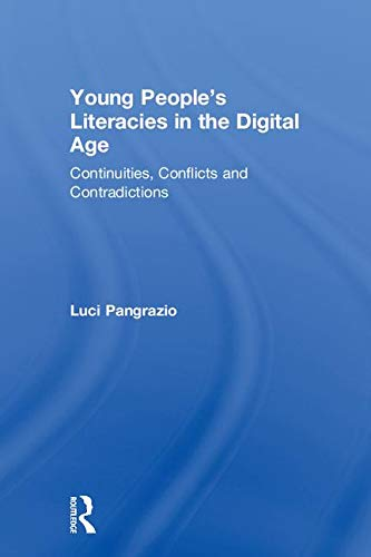 Young People's Literacies in the Digital Age: Continuities, Conflicts and Contradictions-cover