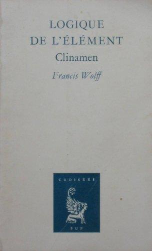 Logique de l'élément: Clinamen (Croisées) (French Edition)