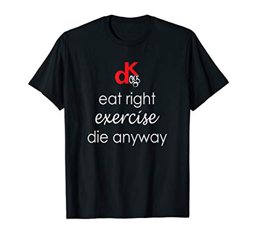 Eat Right, Exercise, Die Anyway | DK Dogs ()