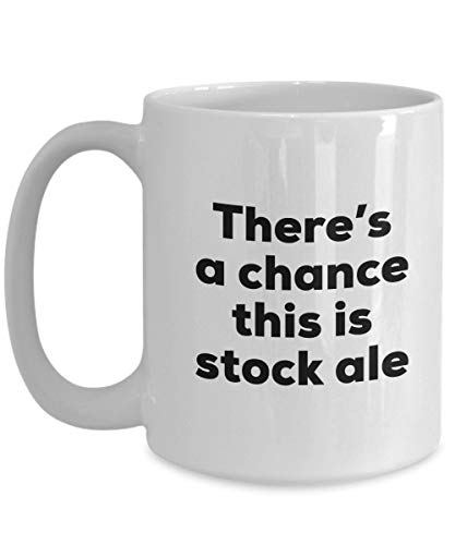Stock Ale Coffee Mug There'S A Chance This Is Stock Ale Mug Stock Ale Cup Gift