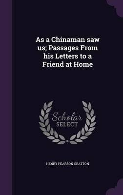As a Chinaman Saw Us; Passages from His Letters to a Friend at Home(Hardback) - 2015 Edition ebook