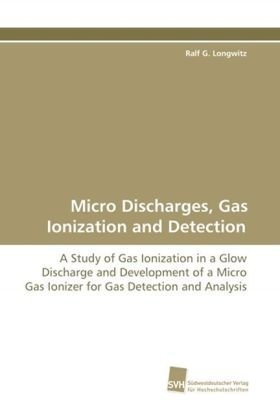 Micro Discharges, Gas Ionization and Detection: A Study of Gas Ionization in a Glow Discharge and Development of a Micro Gas Ionizer for Gas Detection and Analysis