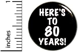 Here`s To 80 Years Birthday Button Jacket Lapel Pin 1 Inch 85-3