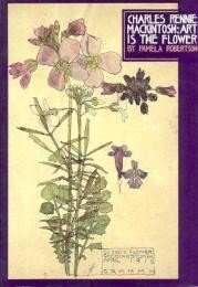 Charles Rennie Mackintosh: Art Is The Flower