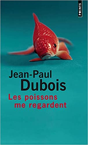 Amazon Fr Les Poissons Me Regardent Jean Paul Dubois