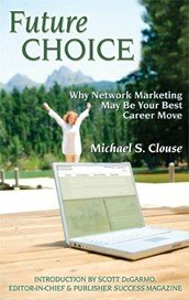 Future Choice: Why Network Marketing May Be Your Best Career Move ebook