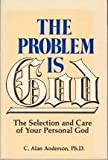 The Problem Is God, C. Alan Anderson, 0913299022