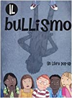 Il bullismo. Libro pop-up.