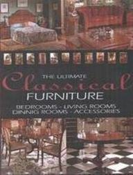 Ultimate Classical Furniture: Bedrooms, Living Rooms, Dining Rooms, Accessories