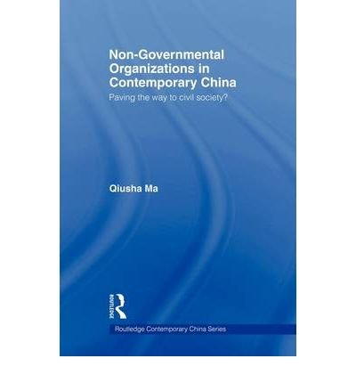 Download [(Non Governmental Organizations in Contemporary China Paving the Way to Civil Society? )] [Author: Qiusha Ma] [Apr-2009] ebook