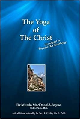 [(the yoga of the christ sequel to beyond the himalayas)] [by (author) murdo macdonald bayne ] publis