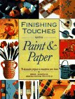 Finishing Touches with Paint and Paper: Seventy Decorative Projects to Transform Your Home