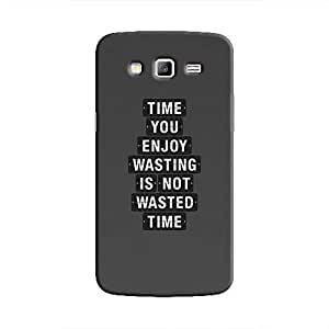 Cover It Up - Not Wasted Time Galaxy Grand 2 G7106 Hard Case