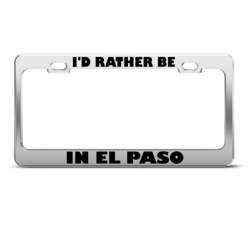 I'd Rather Be In El Paso Metal License Plate Frame Tag - El Paso Framing