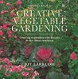 Creative Vegetable Gardening: Growing Vegetables with Flowers in the Classic Tradition