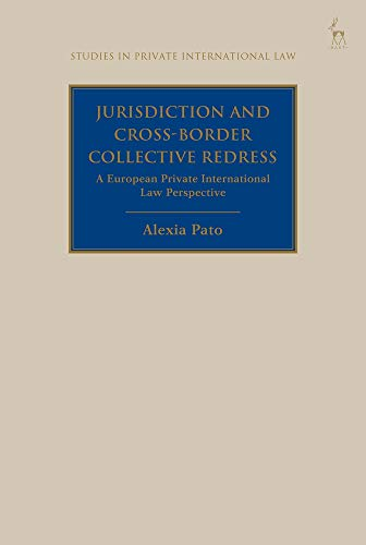 Jurisdiction and Cross-Border Collective Redress: A European  Private International Law Perspective (Studies in Private International Law) por Alexia Pato