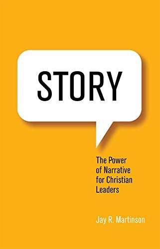 Story: The Power of Narrative for Christian Leaders (Narrative Leadership Using The Power Of Stories)