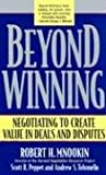 Beyond Winning: Negotiating to Create Value in Deals and Disputes, Robert H. Mnookin, Scott R. Peppet, Andrew S. Tulumello, 0674012313