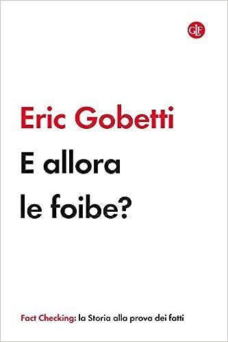 E allora le foibe?: Amazon.it: Gobetti, Eric: Libri