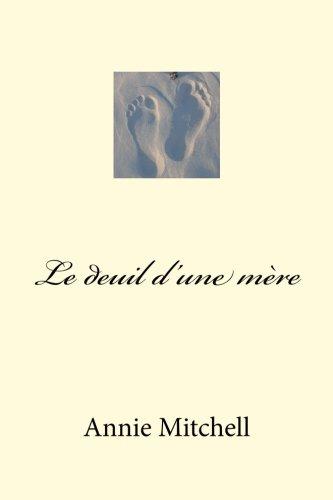 Le deuil dune mere Volume 2: La posie est un livre  lintrieur dune histoire, un conte lui tout seul qui exprime lexperience dun moment particulier d emotion. (A Mothers Loss) (French Edition)