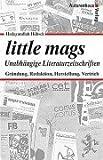 Little Mags - Unabhängige Literaturzeitschriften. Gründung, Redaktion, Herstellung, Vertrieb