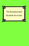 The Enchanted April [with Biographical Introduction]