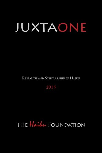 Download JuxtaOne: The Journal of Haiku Research and Scholarship (JUXTA: The Journal of Haiku Research and Scholarship) (Volume 1) PDF