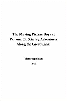 The Moving Picture Boys at Panama Or Stirring Adventures Along the Great Canal