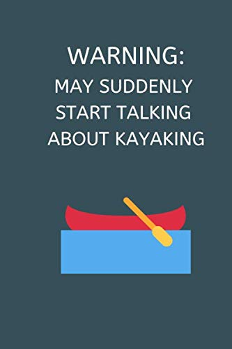 Warning: May Suddenly Start Talking About Kayaking: Kayak Notebook Cute Novelty Kayaking Gifts for Kids Teens Students Women Men, Wide Ruled Lined ... Book Notepad Organiser Diary To Do List
