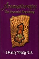 Aromatherapy: The Essential Beginning
