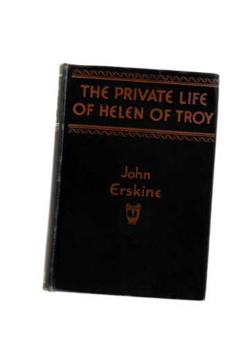 The Private Life of Helen of Troy by John Erskine