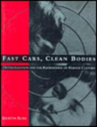 Fast Cars, Clean Bodies: Decolonization and the Reordering of French Culture (October Books)